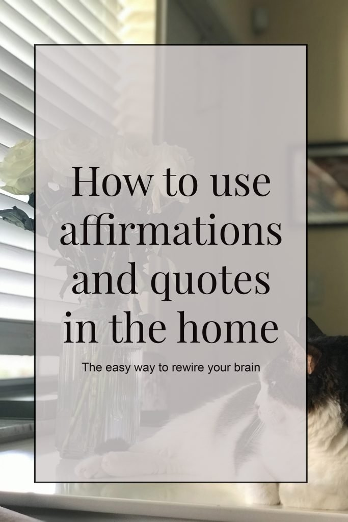How to use affirmation and quotes in the home, the easy way to rewire your brain,